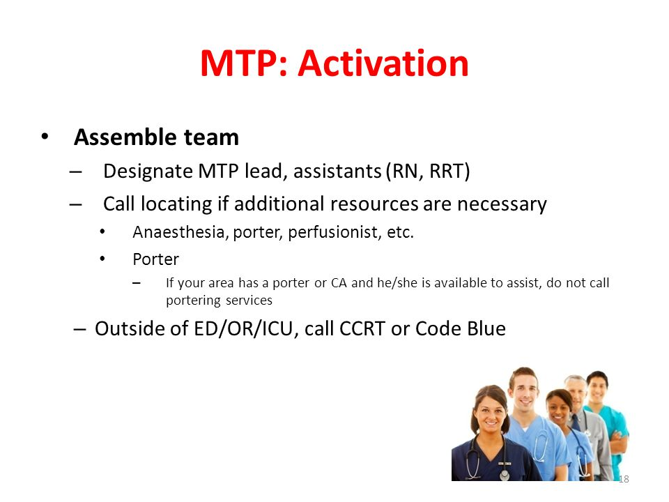 MTP: Activation Assemble team Designate MTP lead, assistants (RN, RRT)