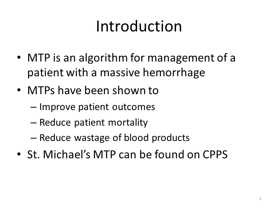Introduction MTP is an algorithm for management of a patient with a massive hemorrhage. MTPs have been shown to.
