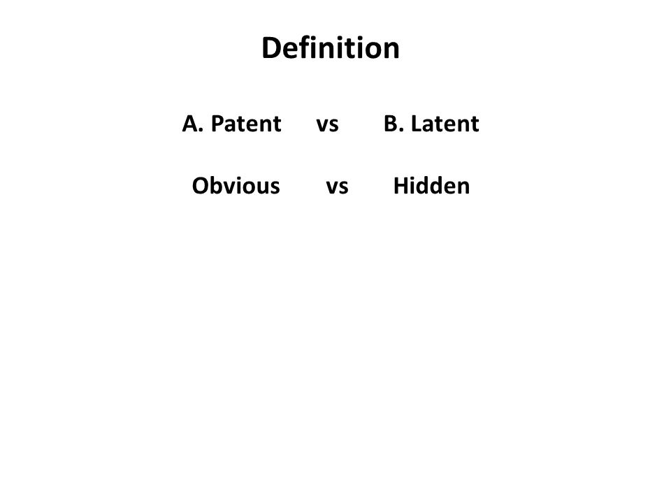 Definition A. Patent vs B. Latent Obvious vs Hidden