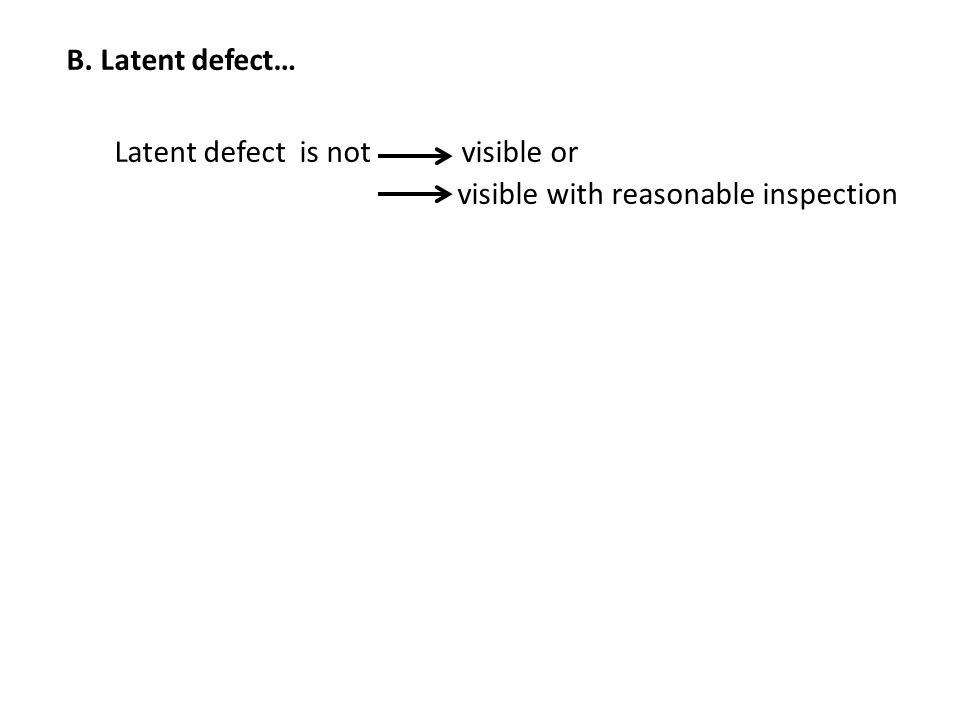 B. Latent defect… Latent defect is not visible or visible with reasonable inspection