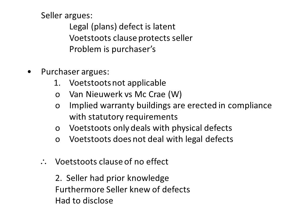 • Seller argues: Legal (plans) defect is latent. Voetstoots clause protects seller. Problem is purchaser's.