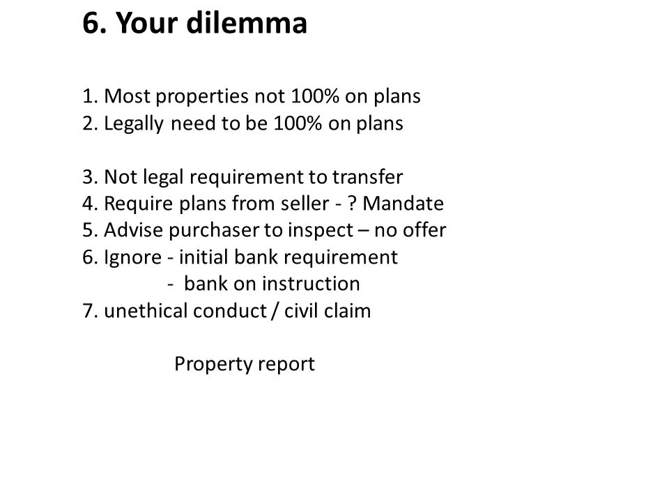 6. Your dilemma 1. Most properties not 100% on plans 2