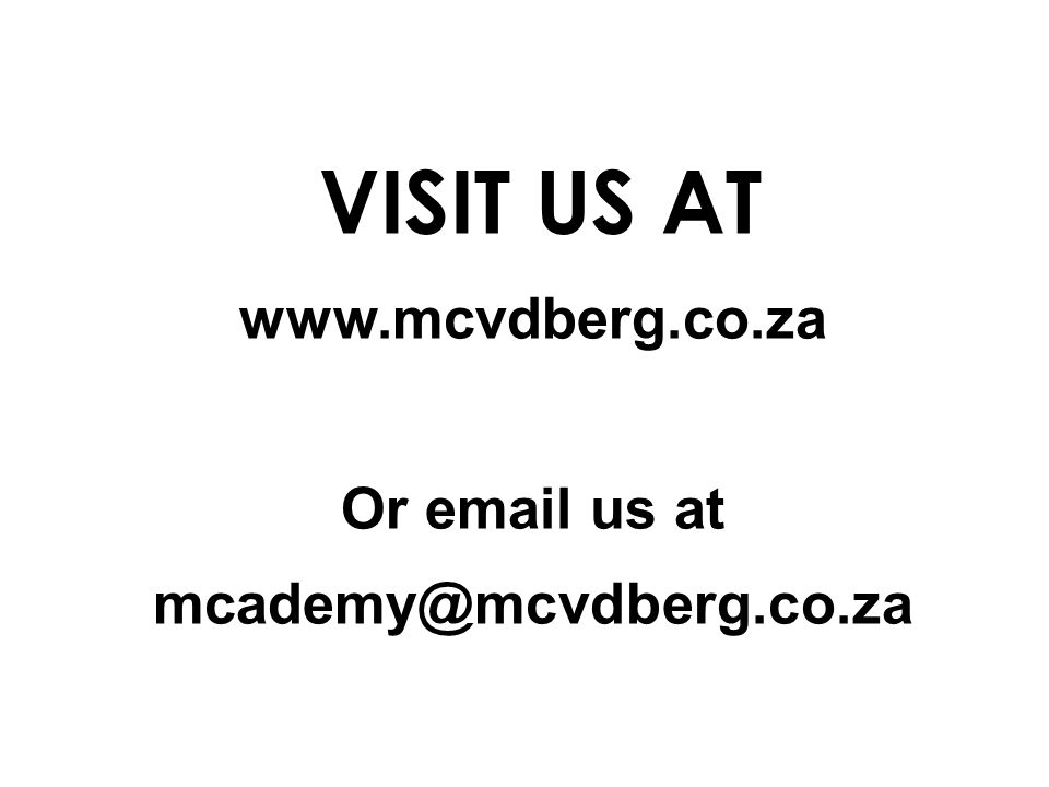 VISIT US AT www.mcvdberg.co.za Or email us at mcademy@mcvdberg.co.za