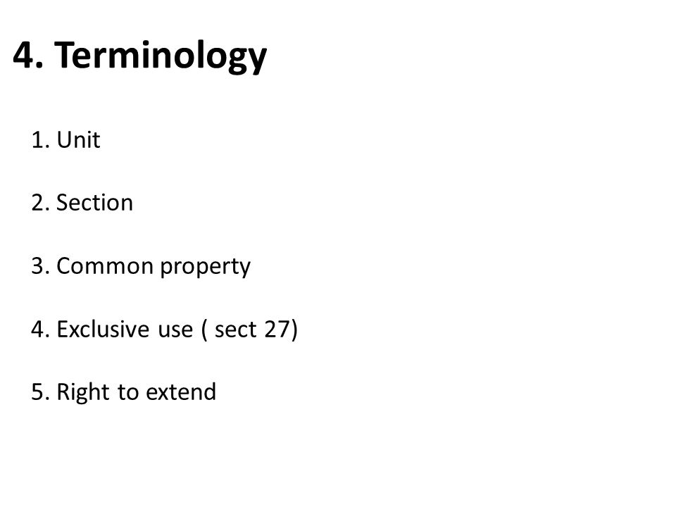 4. Terminology Unit Section Common property Exclusive use ( sect 27)