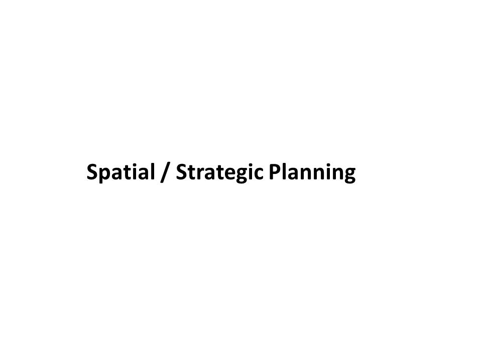 Spatial / Strategic Planning