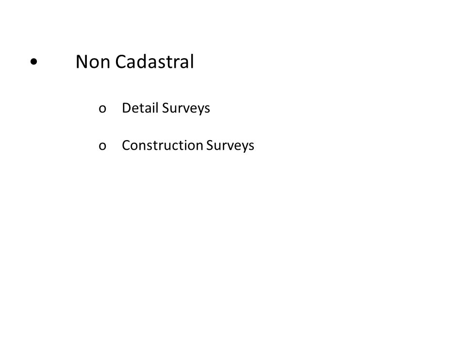 • Non Cadastral o Detail Surveys o Construction Surveys