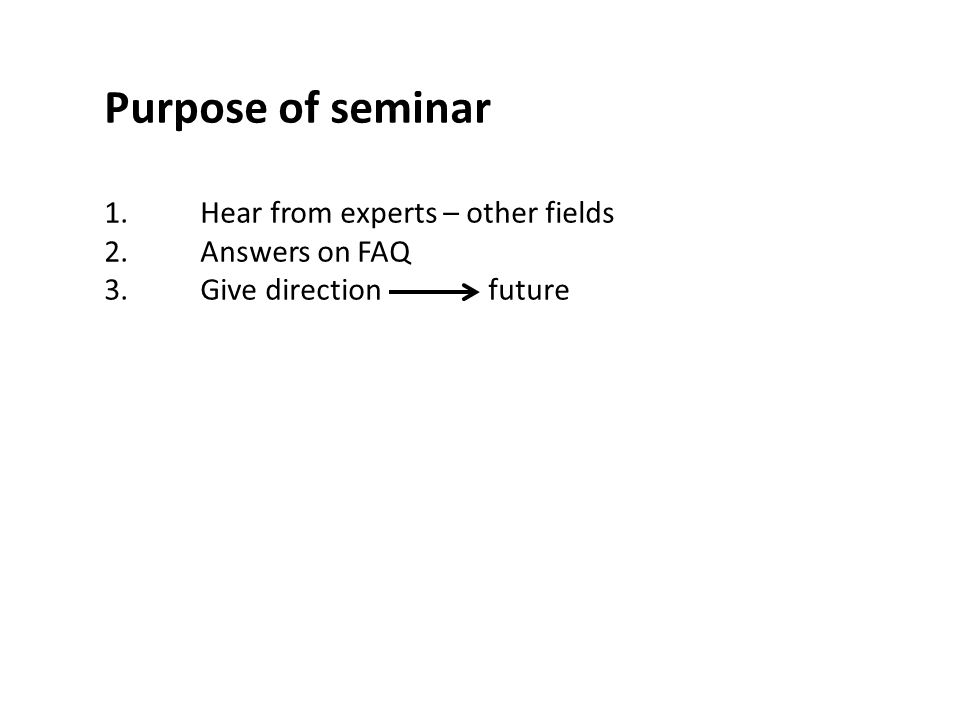 Purpose of seminar 1. Hear from experts – other fields