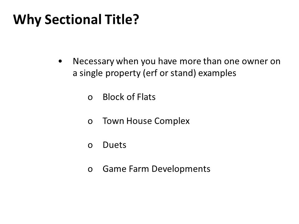 Why Sectional Title • Necessary when you have more than one owner on a single property (erf or stand) examples.