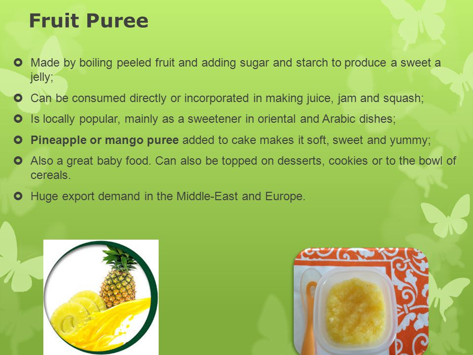 Fruit Puree Made by boiling peeled fruit and adding sugar and starch to produce a sweet a jelly;