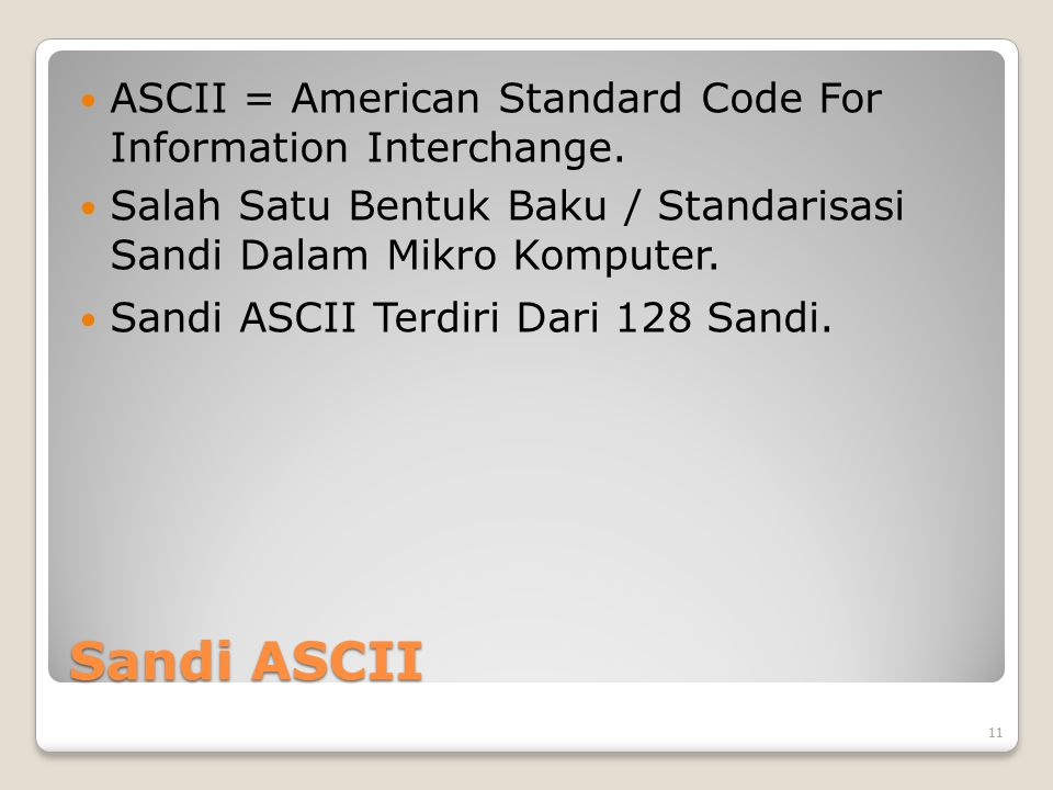 ASCII = American Standard Code For Information Interchange.