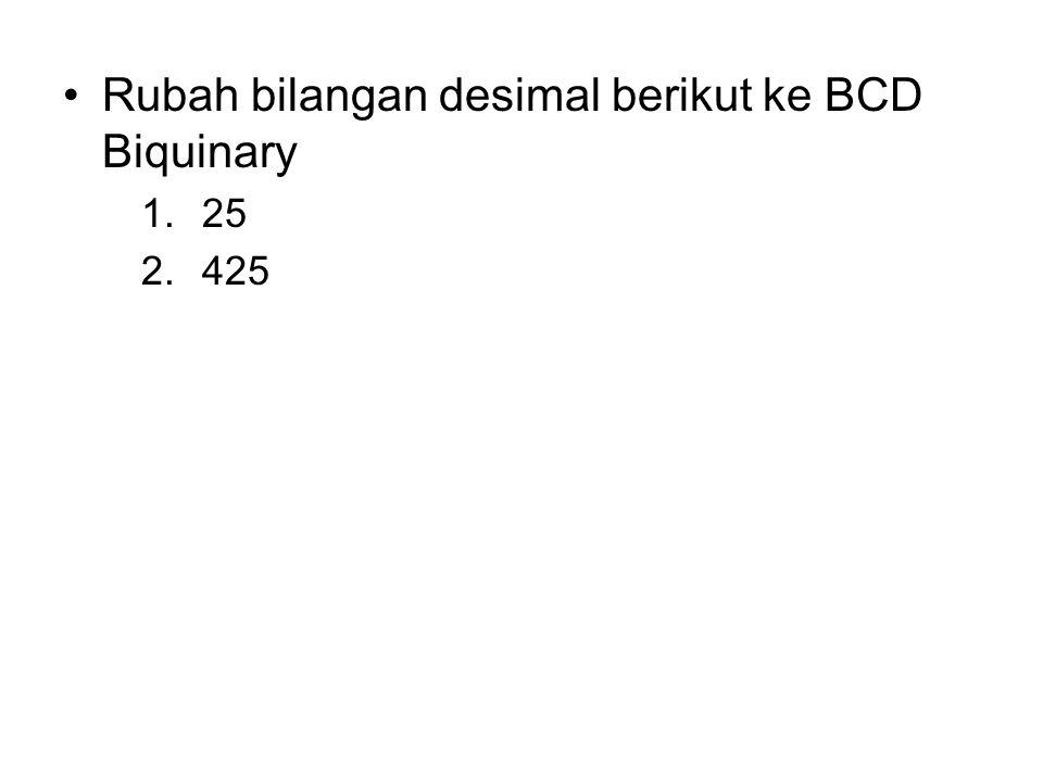 Rubah bilangan desimal berikut ke BCD Biquinary