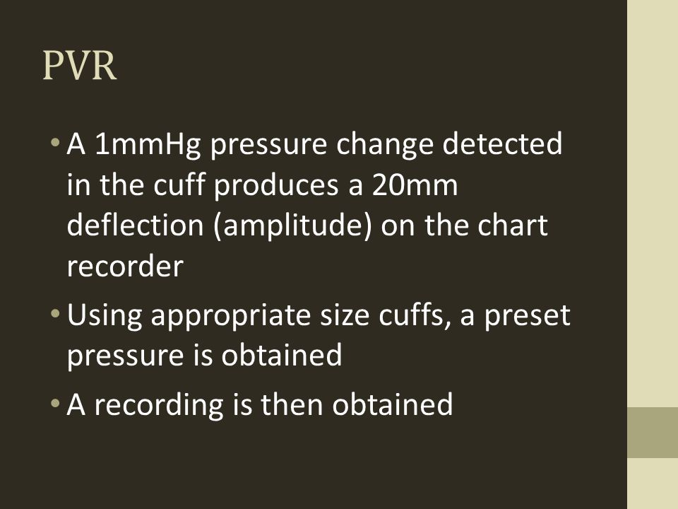 PVR A 1mmHg pressure change detected in the cuff produces a 20mm deflection (amplitude) on the chart recorder.