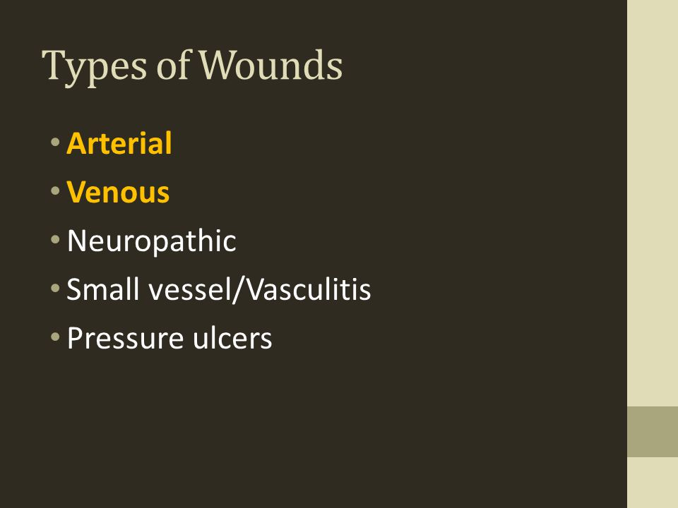 Types of Wounds Arterial Venous Neuropathic Small vessel/Vasculitis