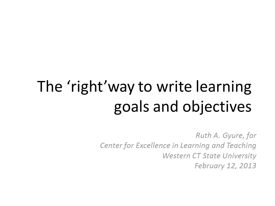 The 'right'way to write learning goals and objectives