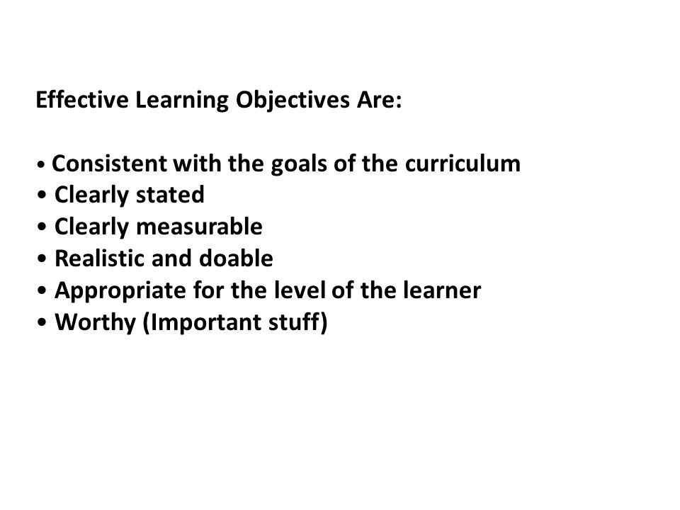 Effective Learning Objectives Are: