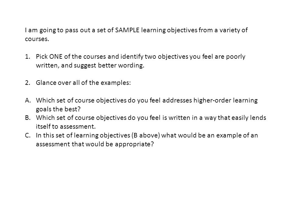 I am going to pass out a set of SAMPLE learning objectives from a variety of courses.