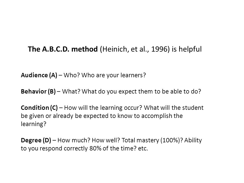 The A.B.C.D. method (Heinich, et al., 1996) is helpful