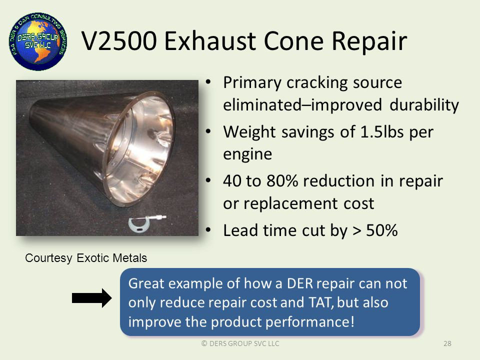 V2500 Exhaust Cone Repair Primary cracking source eliminated–improved durability. Weight savings of 1.5lbs per engine.