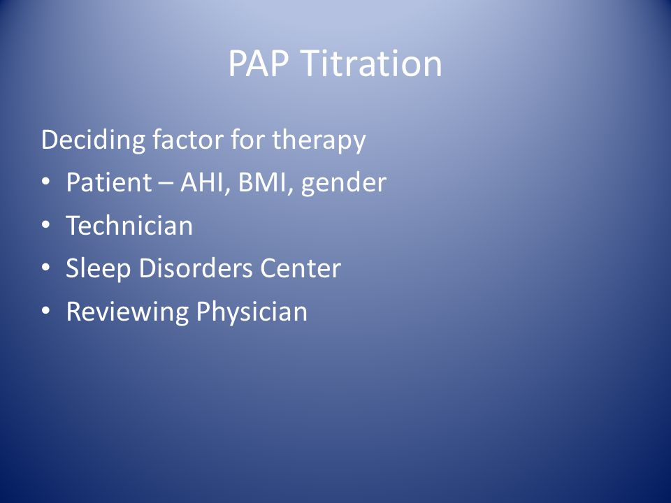 PAP Titration Deciding factor for therapy Patient – AHI, BMI, gender