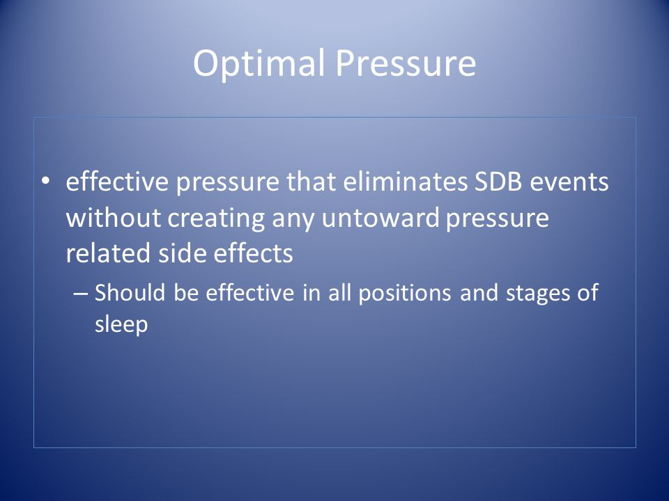 Optimal Pressure effective pressure that eliminates SDB events without creating any untoward pressure related side effects.