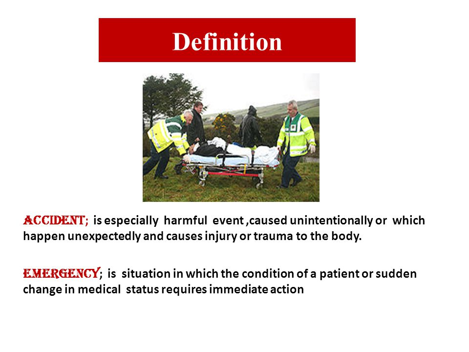 Definition Accident; is especially harmful event ,caused unintentionally or which happen unexpectedly and causes injury or trauma to the body.