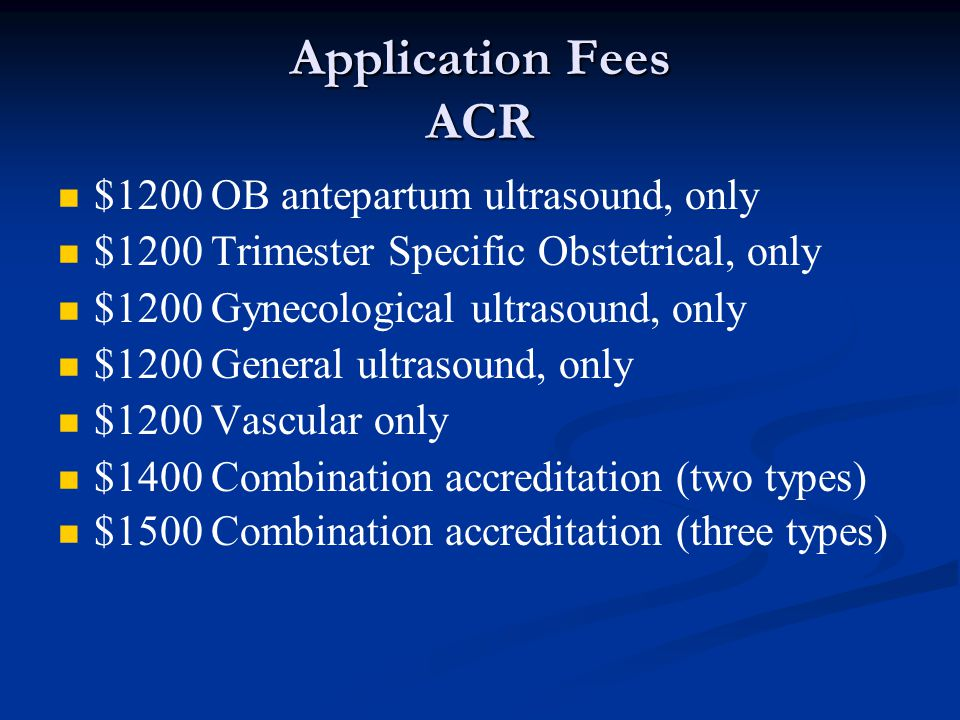Application Fees ACR $1200 OB antepartum ultrasound, only