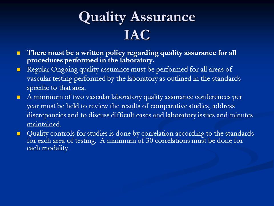 Quality Assurance IAC There must be a written policy regarding quality assurance for all procedures performed in the laboratory.