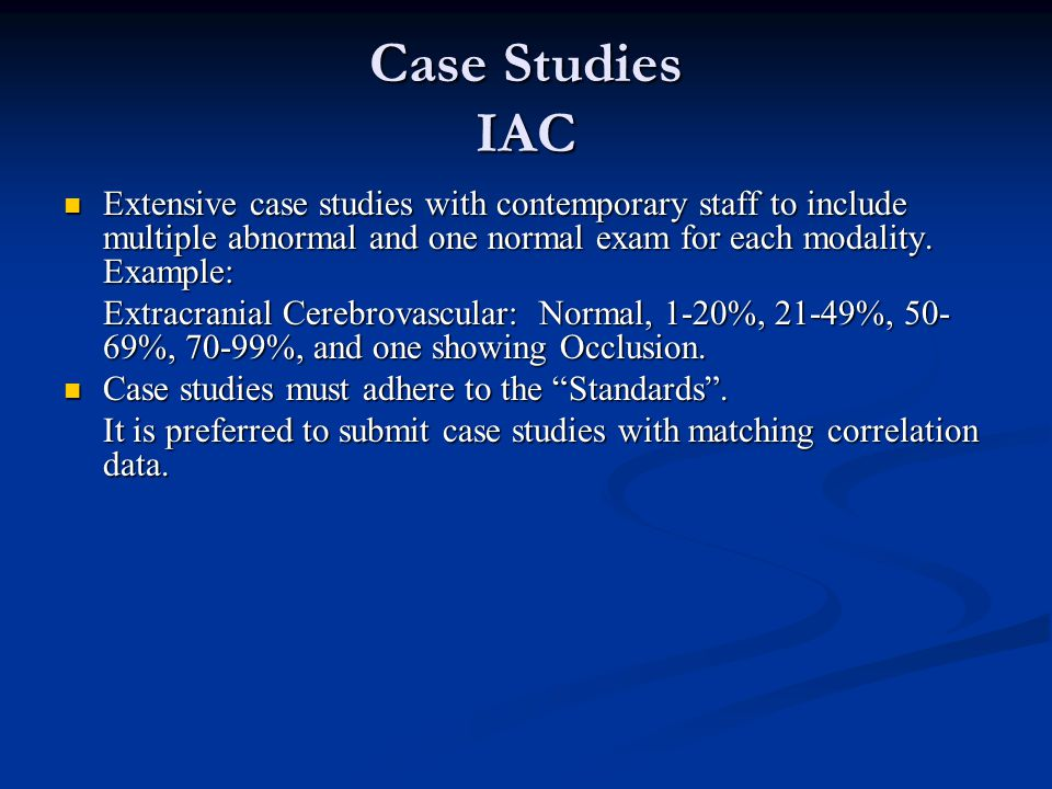 Case Studies IAC Extensive case studies with contemporary staff to include multiple abnormal and one normal exam for each modality. Example: