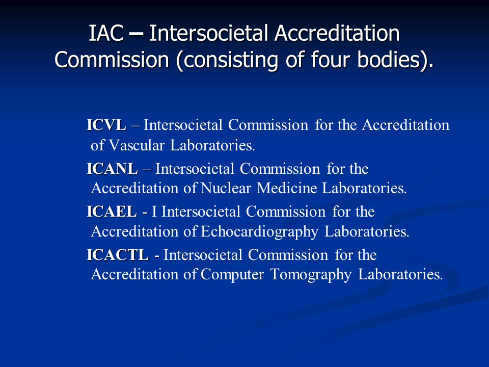 IAC – Intersocietal Accreditation Commission (consisting of four bodies).