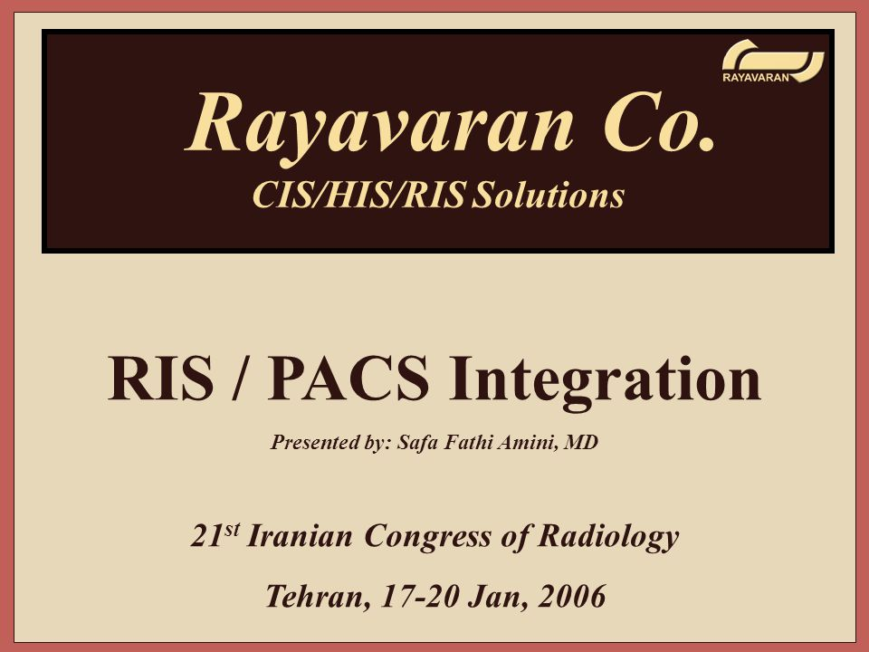 Rayavaran Co. RIS / PACS Integration CIS/HIS/RIS Solutions
