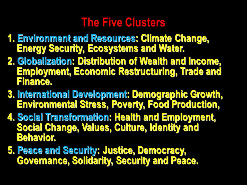 The Five Clusters 1. Environment and Resources: Climate Change, Energy Security, Ecosystems and Water.