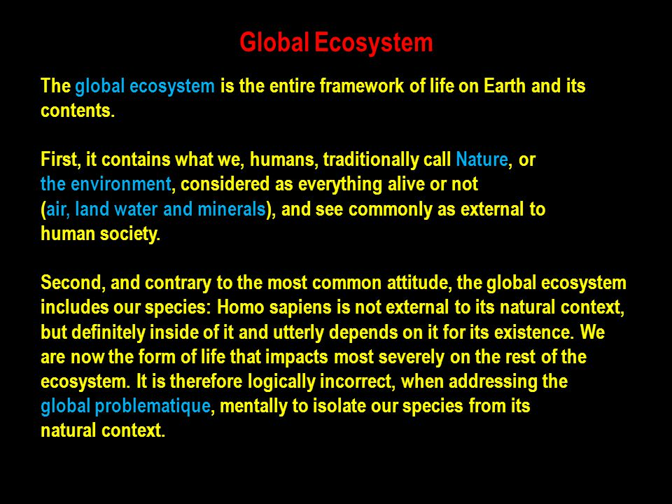Global Ecosystem The global ecosystem is the entire framework of life on Earth and its. contents.