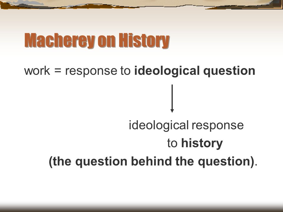 Macherey on History work = response to ideological question