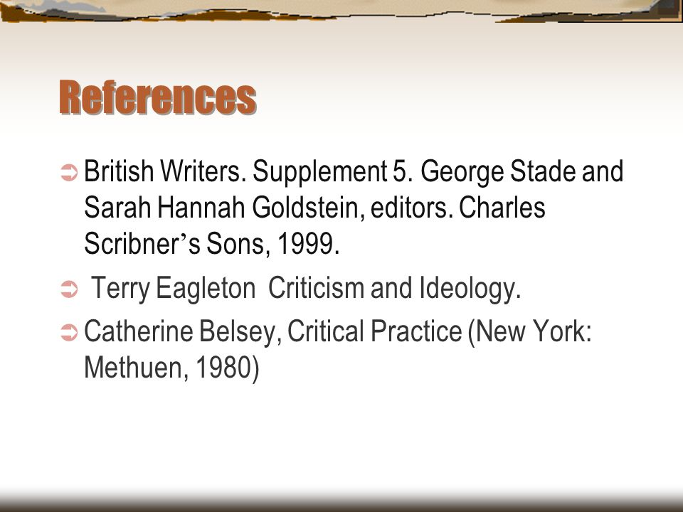 References British Writers. Supplement 5. George Stade and Sarah Hannah Goldstein, editors. Charles Scribner's Sons, 1999.