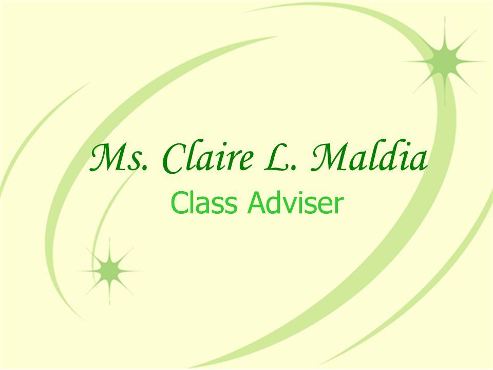 Ms. Claire L. Maldia Class Adviser