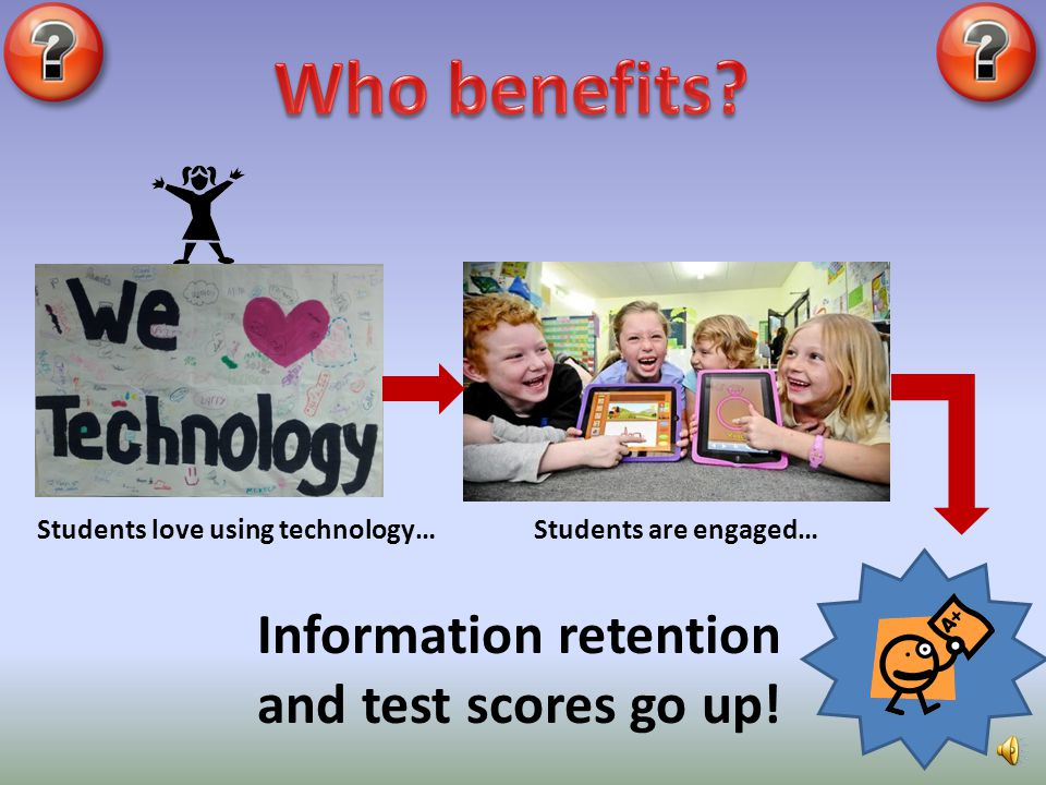 Information retention and test scores go up!