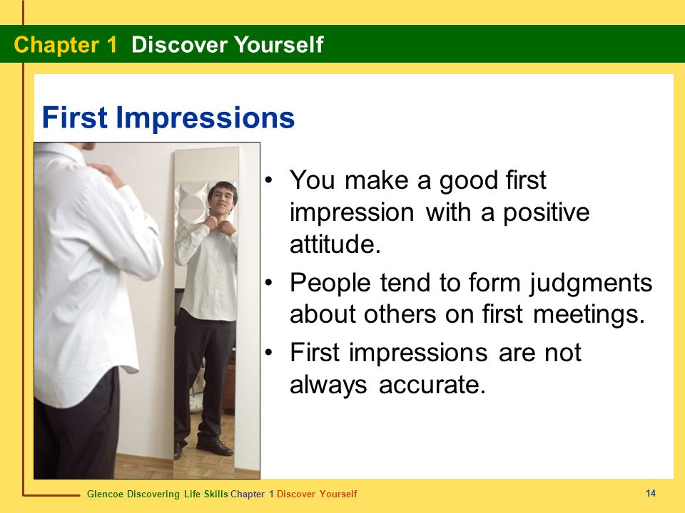 First Impressions You make a good first impression with a positive attitude. People tend to form judgments about others on first meetings.