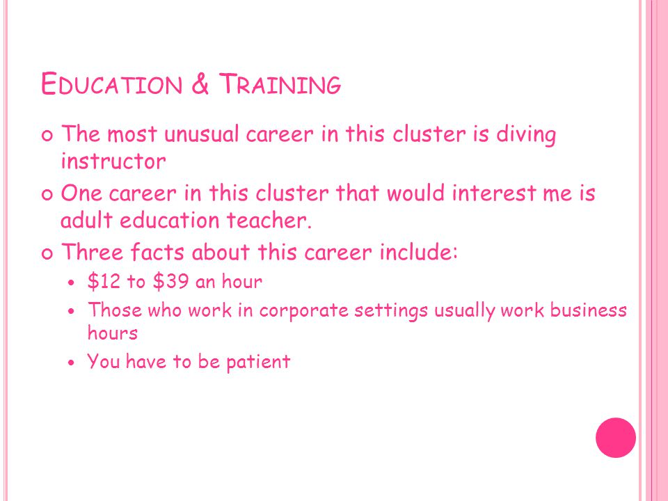 Education & Training The most unusual career in this cluster is diving instructor.