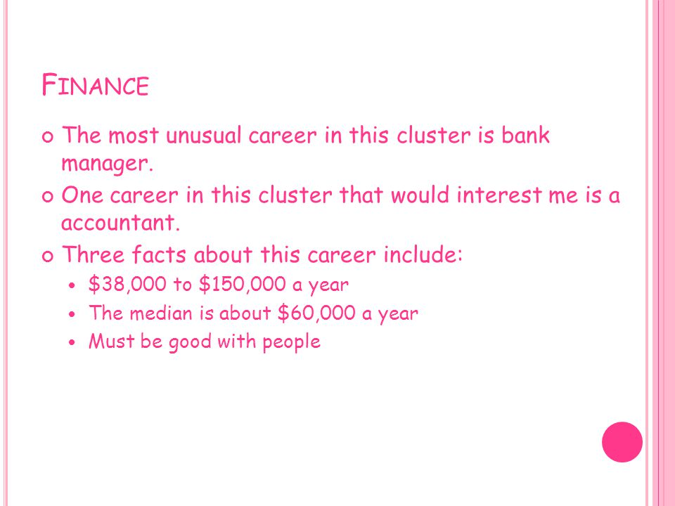 Finance The most unusual career in this cluster is bank manager.