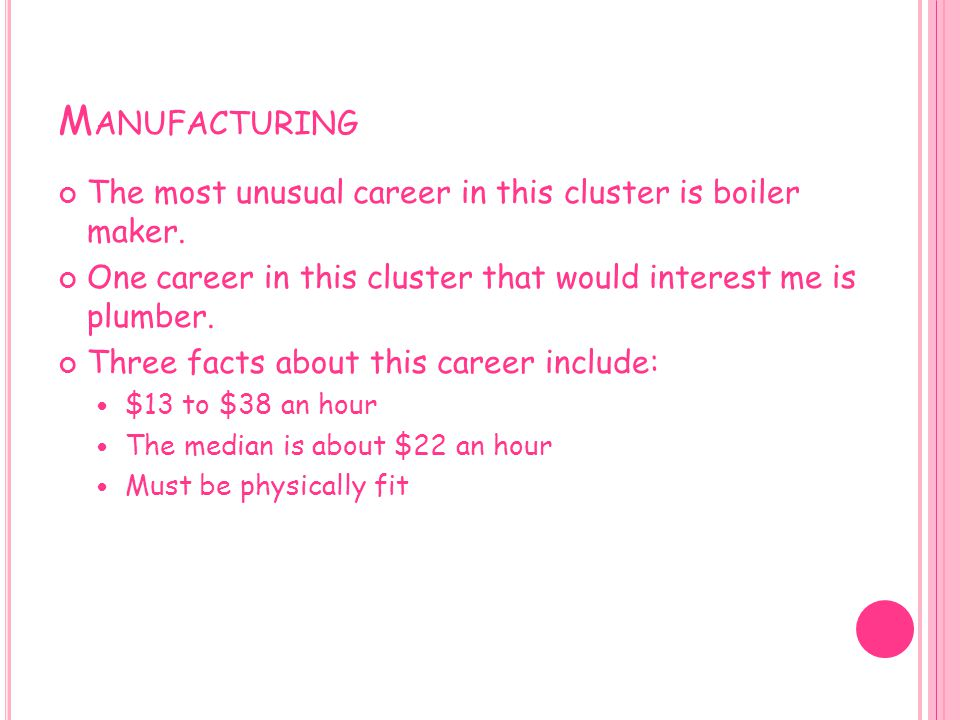 Manufacturing The most unusual career in this cluster is boiler maker.