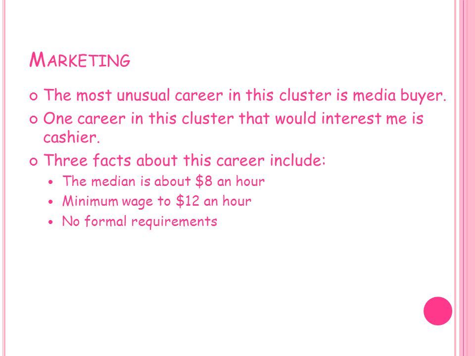 Marketing The most unusual career in this cluster is media buyer.