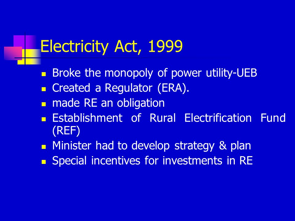 Electricity Act, 1999 Broke the monopoly of power utility-UEB