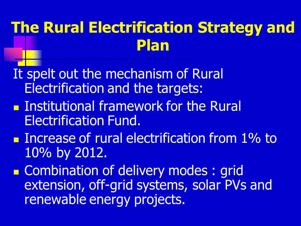 The Rural Electrification Strategy and Plan