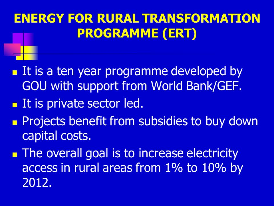 ENERGY FOR RURAL TRANSFORMATION PROGRAMME (ERT)