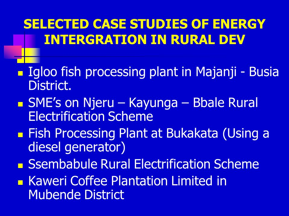 SELECTED CASE STUDIES OF ENERGY INTERGRATION IN RURAL DEV