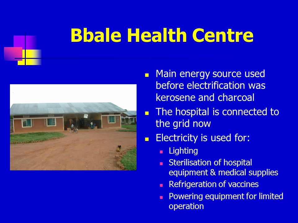 Bbale Health Centre Main energy source used before electrification was kerosene and charcoal. The hospital is connected to the grid now.
