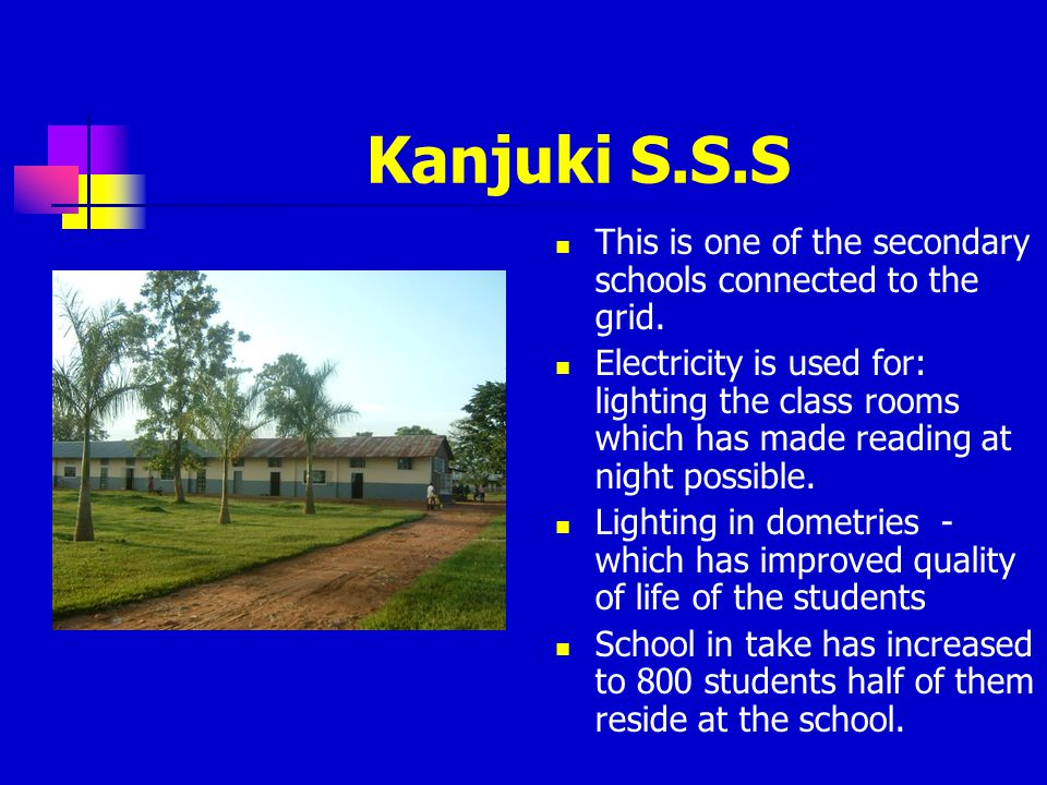 Kanjuki S.S.S This is one of the secondary schools connected to the grid.