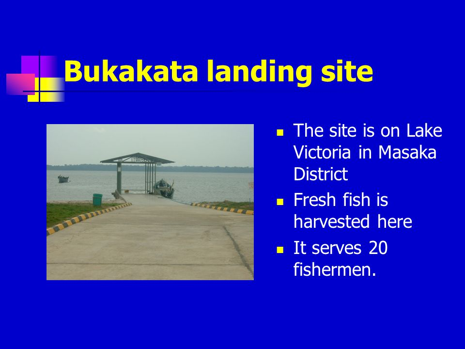 Bukakata landing site The site is on Lake Victoria in Masaka District