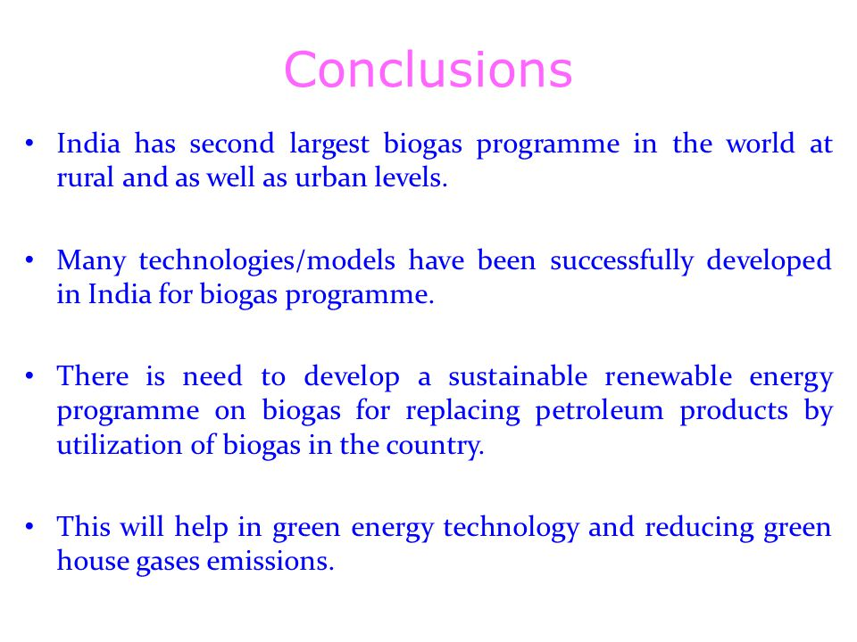 Conclusions India has second largest biogas programme in the world at rural and as well as urban levels.