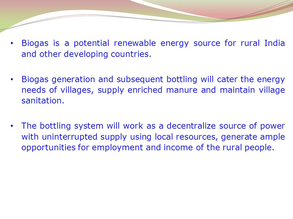 Biogas is a potential renewable energy source for rural India and other developing countries.
